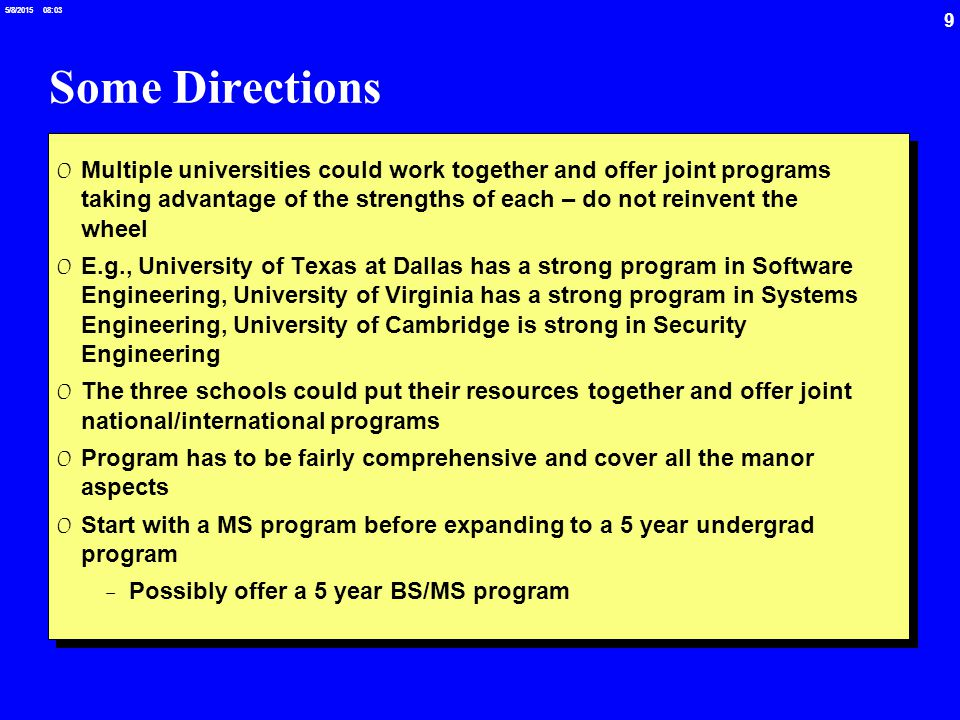 9 5/8/2015 08:03 Some Directions 0 Multiple universities could work together and offer joint programs taking advantage of the strengths of each – do n