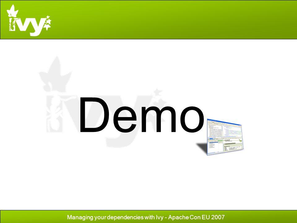 Managing your dependencies with Ivy - Apache Con EU 2007 Demo