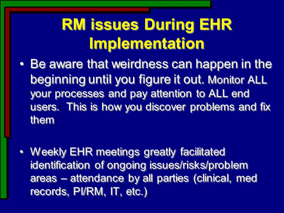 RM issues During EHR Implementation Be aware that weirdness can happen in the beginning until you figure it out.