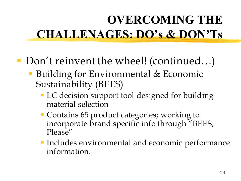16 OVERCOMING THE CHALLENAGES: DO's & DON'Ts  Don't reinvent the wheel.