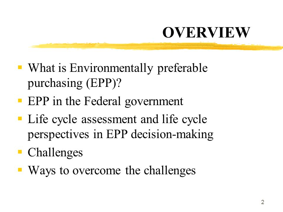 2 OVERVIEW  What is Environmentally preferable purchasing (EPP).