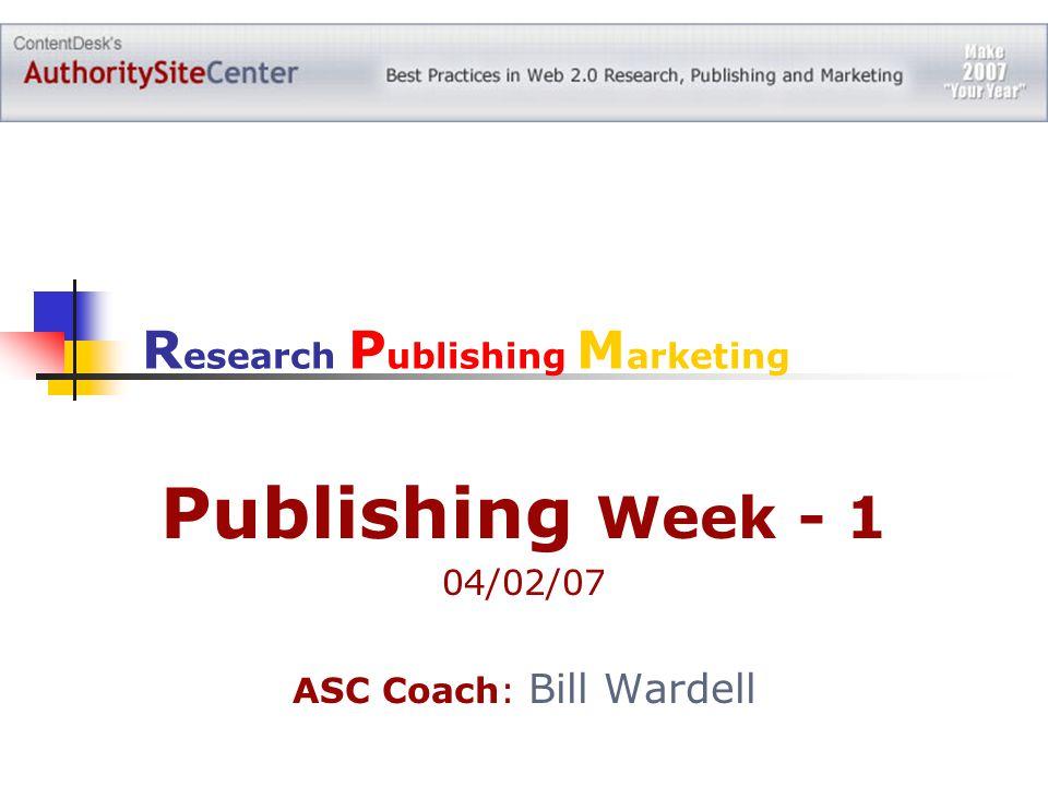 Publishing Week - 1 04/02/07 ASC Coach: Bill Wardell R esearch P ublishing M arketing