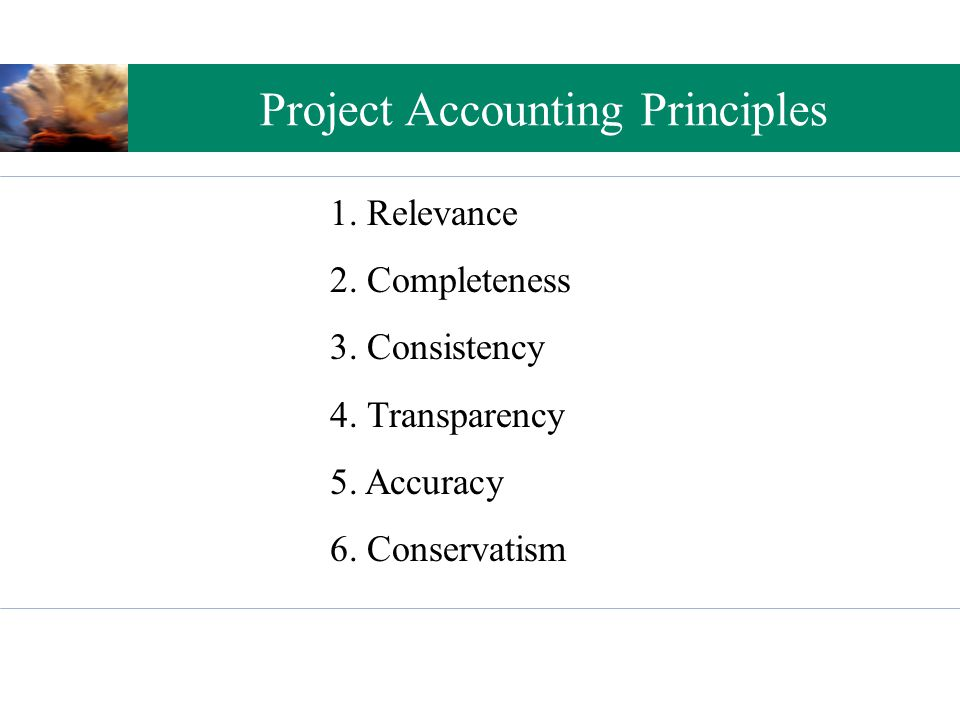 Project Accounting Principles 1. Relevance 2. Completeness 3.