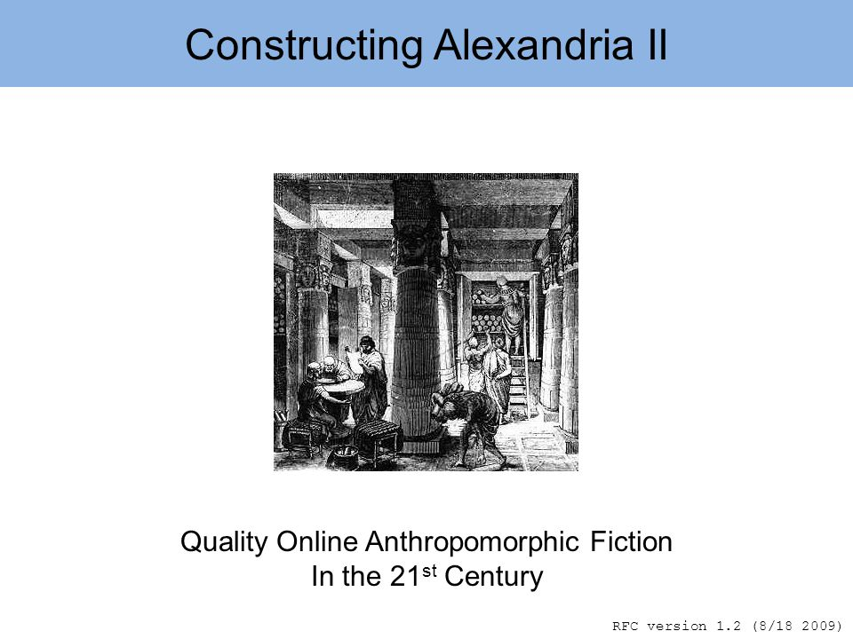 Constructing Alexandria II Quality Online Anthropomorphic Fiction In the 21 st Century RFC version 1.2 (8/18 2009)