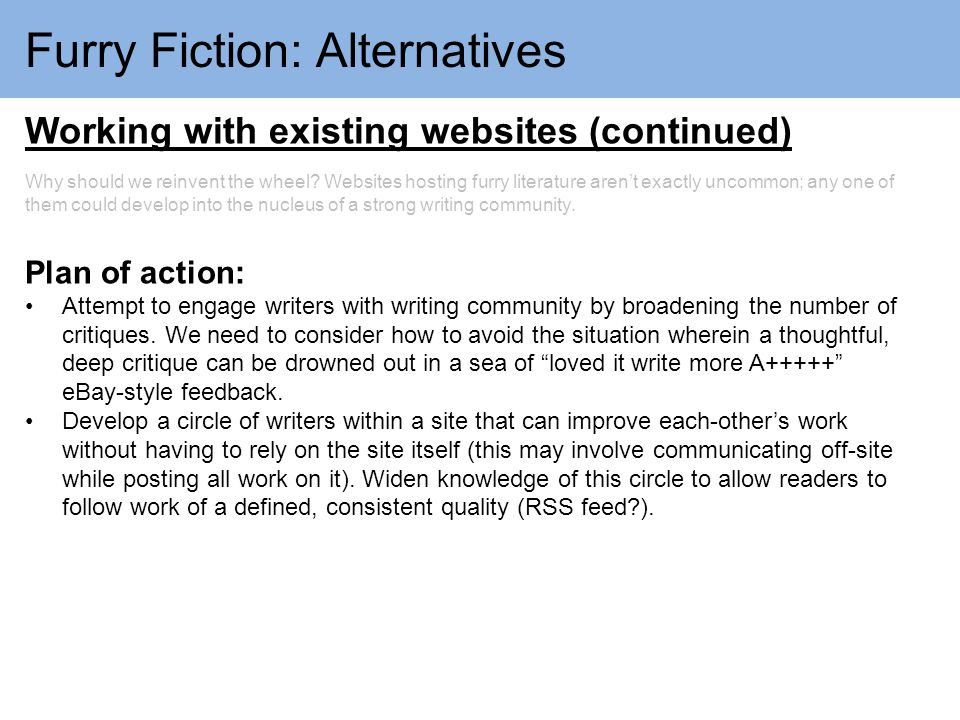 Furry Fiction: Alternatives Working with existing websites (continued) Why should we reinvent the wheel.