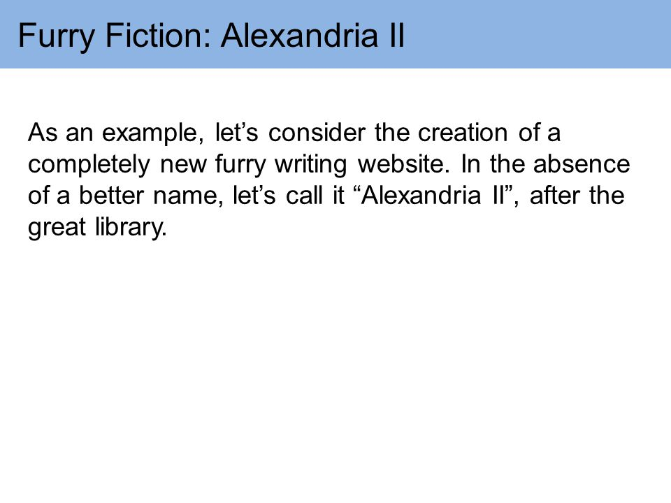 Furry Fiction: Alexandria II As an example, let's consider the creation of a completely new furry writing website.