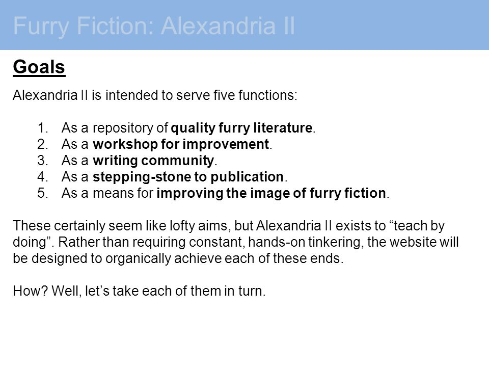 Furry Fiction: Alexandria II Goals Alexandria II is intended to serve five functions: 1.As a repository of quality furry literature.