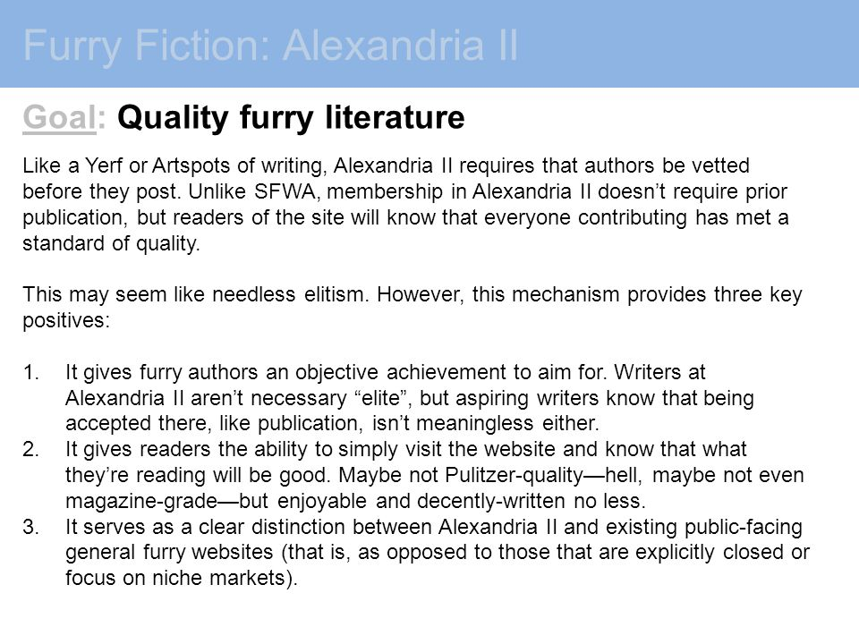 Furry Fiction: Alexandria II Goal: Quality furry literature Like a Yerf or Artspots of writing, Alexandria II requires that authors be vetted before they post.