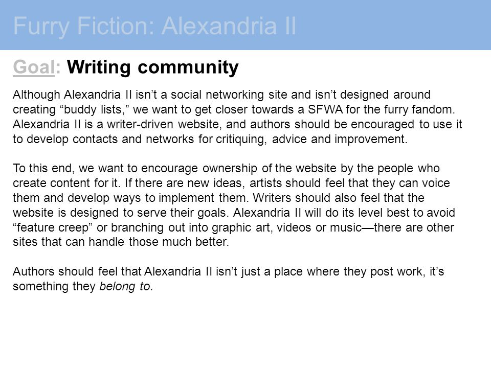 Furry Fiction: Alexandria II Goal: Writing community Although Alexandria II isn't a social networking site and isn't designed around creating buddy lists, we want to get closer towards a SFWA for the furry fandom.