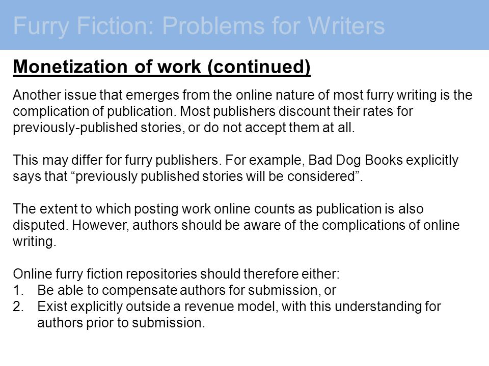Furry Fiction: Problems for Writers Monetization of work (continued) Another issue that emerges from the online nature of most furry writing is the complication of publication.
