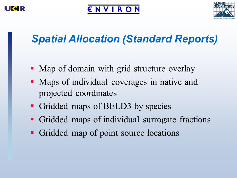 Spatial Allocation (Standard Reports)  Map of domain with grid structure overlay  Maps of individual coverages in native and projected coordinates  Gridded maps of BELD3 by species  Gridded maps of individual surrogate fractions  Gridded map of point source locations