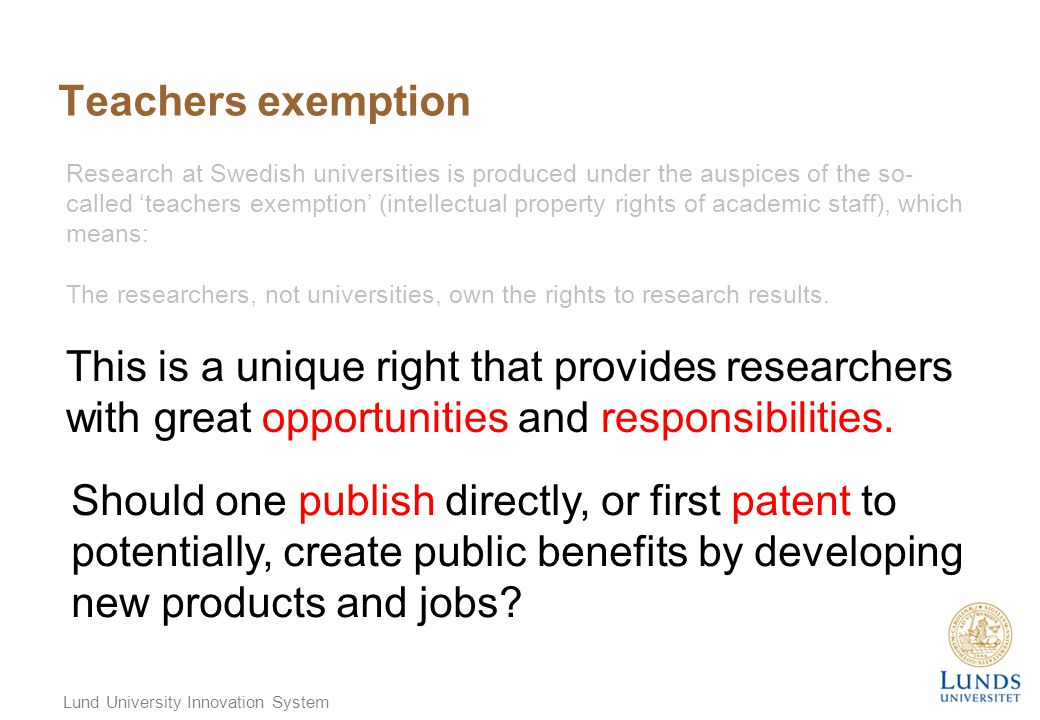 Lund University Innovation System Teachers exemption Research at Swedish universities is produced under the auspices of the so- called 'teachers exemp