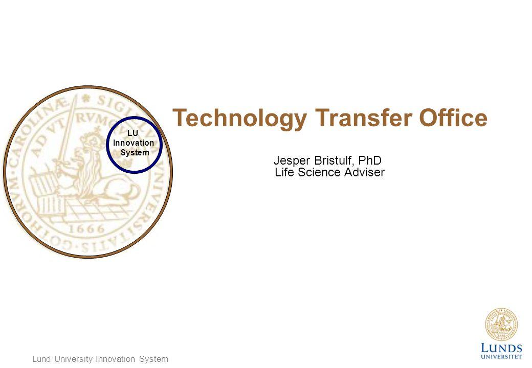 Lund University Innovation System LU Innovation System Technology Transfer Office Jesper Bristulf, PhD Life Science Adviser