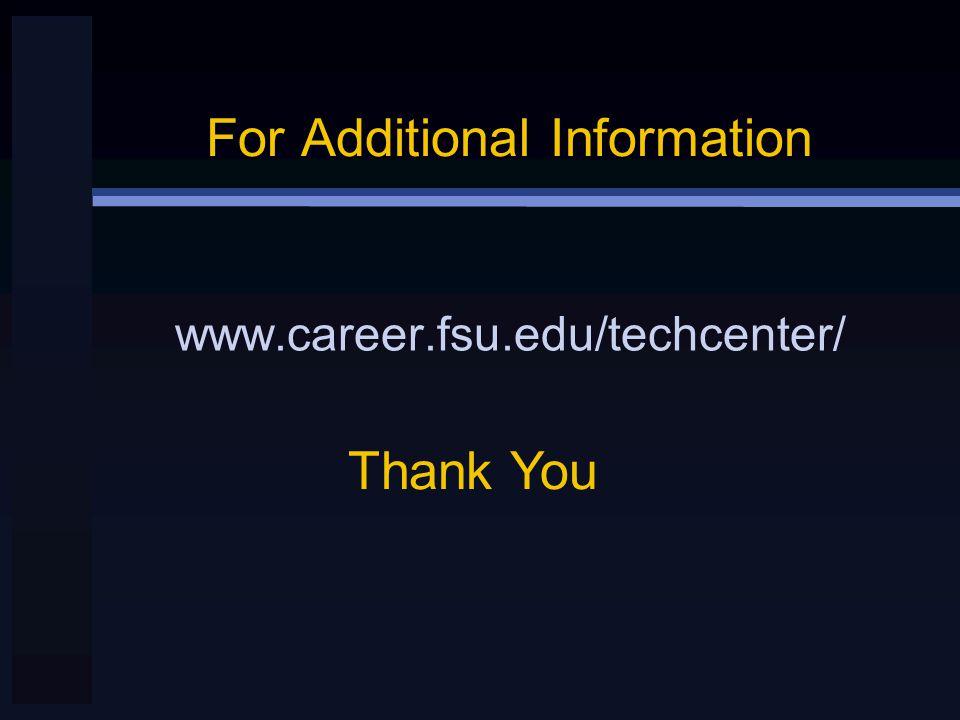 For Additional Information www.career.fsu.edu/techcenter/ Thank You