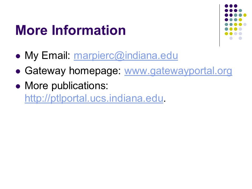 More Information My Email: marpierc@indiana.edumarpierc@indiana.edu Gateway homepage: www.gatewayportal.orgwww.gatewayportal.org More publications: http://ptlportal.ucs.indiana.edu.