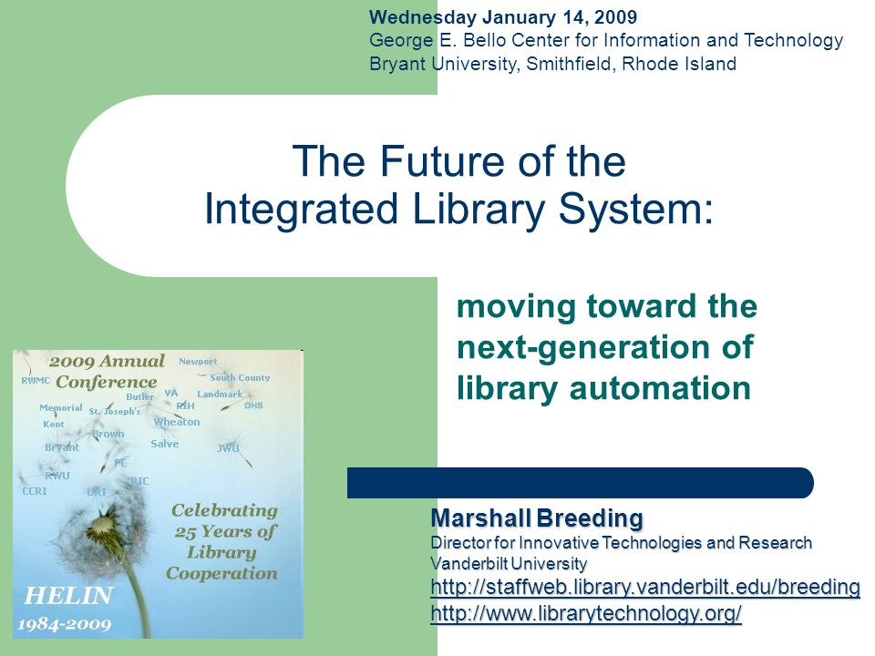 The Future of the Integrated Library System: moving toward the next-generation of library automation Marshall Breeding Director for Innovative Technologies and Research Vanderbilt University http://staffweb.library.vanderbilt.edu/breeding http://www.librarytechnology.org/ Wednesday January 14, 2009 George E.
