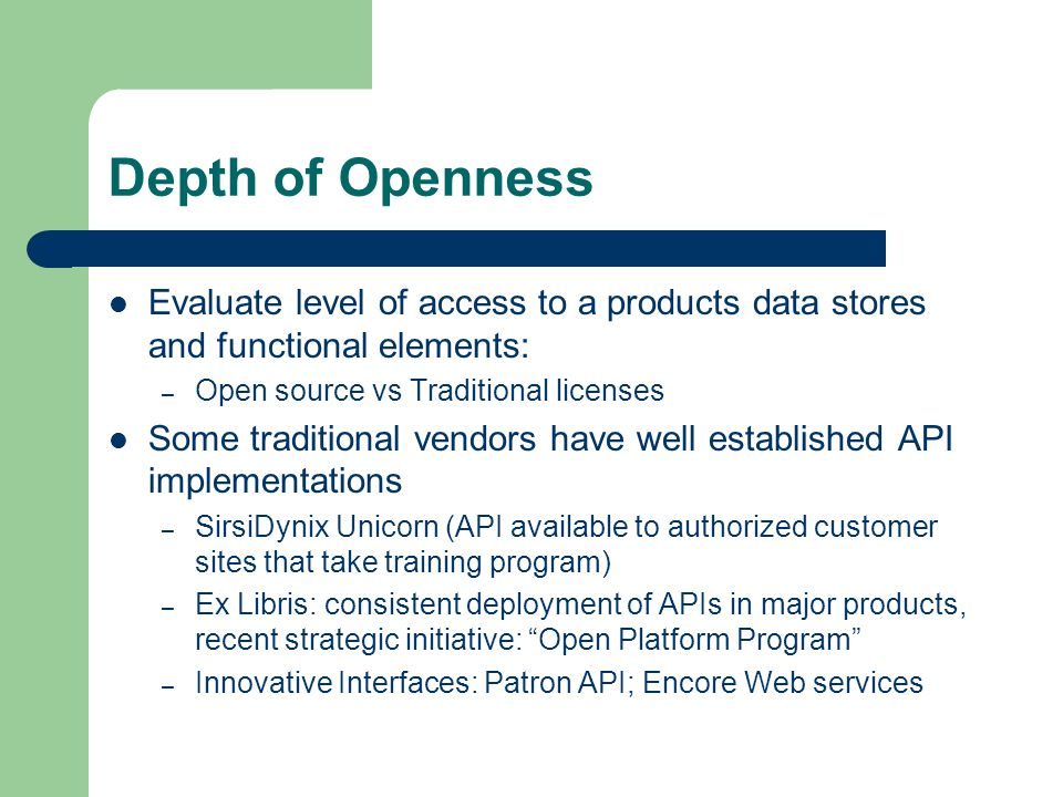 Depth of Openness Evaluate level of access to a products data stores and functional elements: – Open source vs Traditional licenses Some traditional v