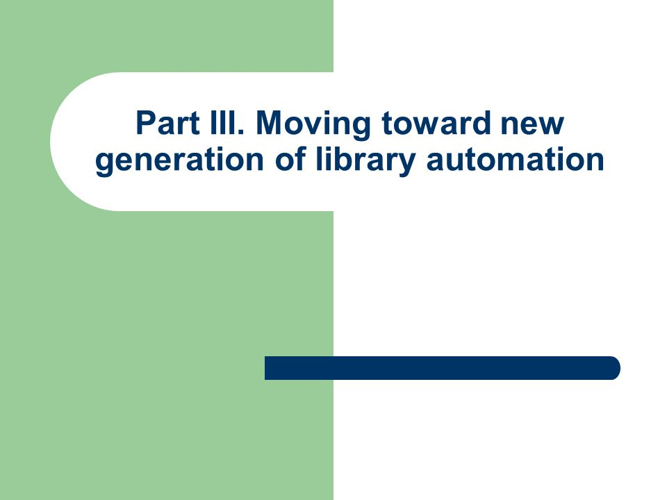 Part III. Moving toward new generation of library automation