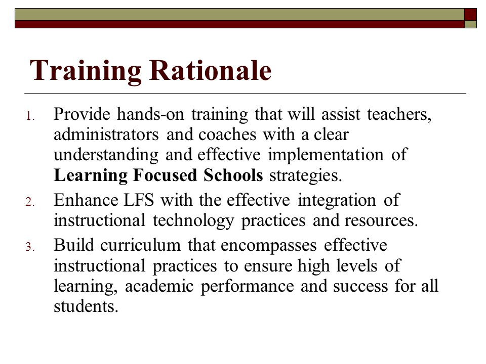 Training Rationale 1. Provide hands-on training that will assist teachers, administrators and coaches with a clear understanding and effective impleme