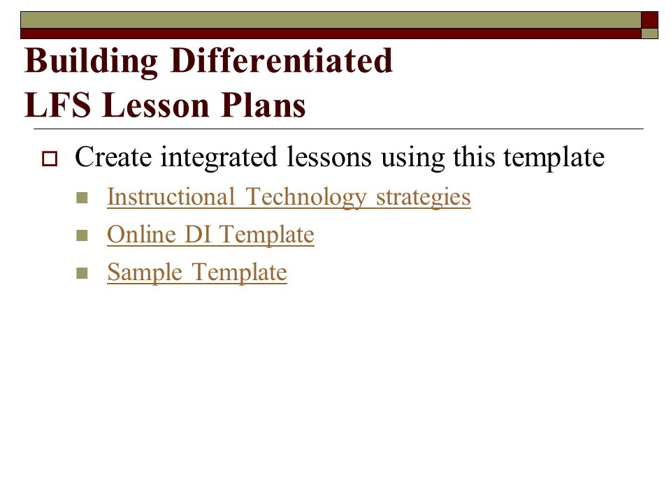 Building Differentiated LFS Lesson Plans  Create integrated lessons using this template Instructional Technology strategies Online DI Template Sample