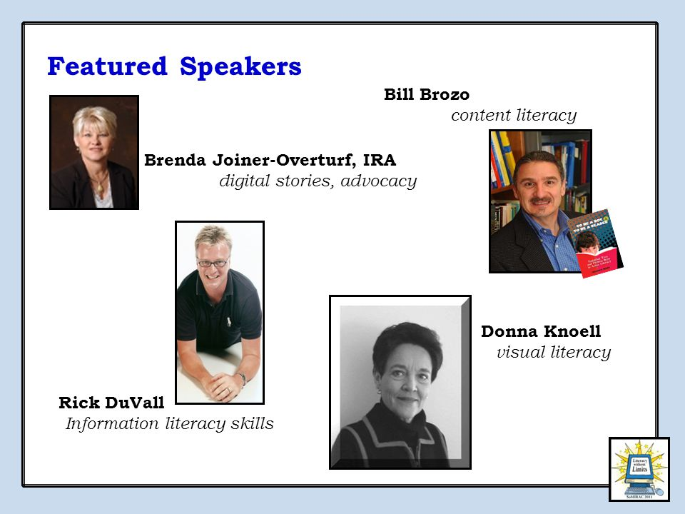 Donna Knoell visual literacy Rick DuVall Information literacy skills Featured Speakers Brenda Joiner-Overturf, IRA digital stories, advocacy Bill Brozo content literacy