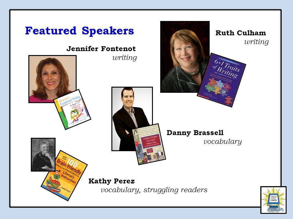 Jennifer Fontenot writing Ruth Culham writing Kathy Perez vocabulary, struggling readers Danny Brassell vocabulary Featured Speakers