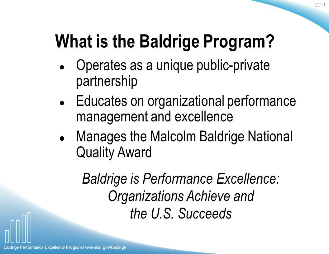 2011 Baldrige Performance Excellence Program | www.nist.gov/baldrige What is the Baldrige Program.