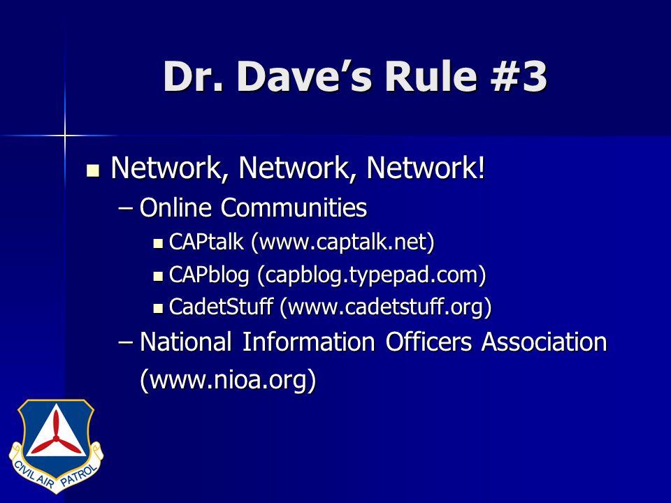 Dr. Dave's Rule #3 Network, Network, Network. Network, Network, Network.