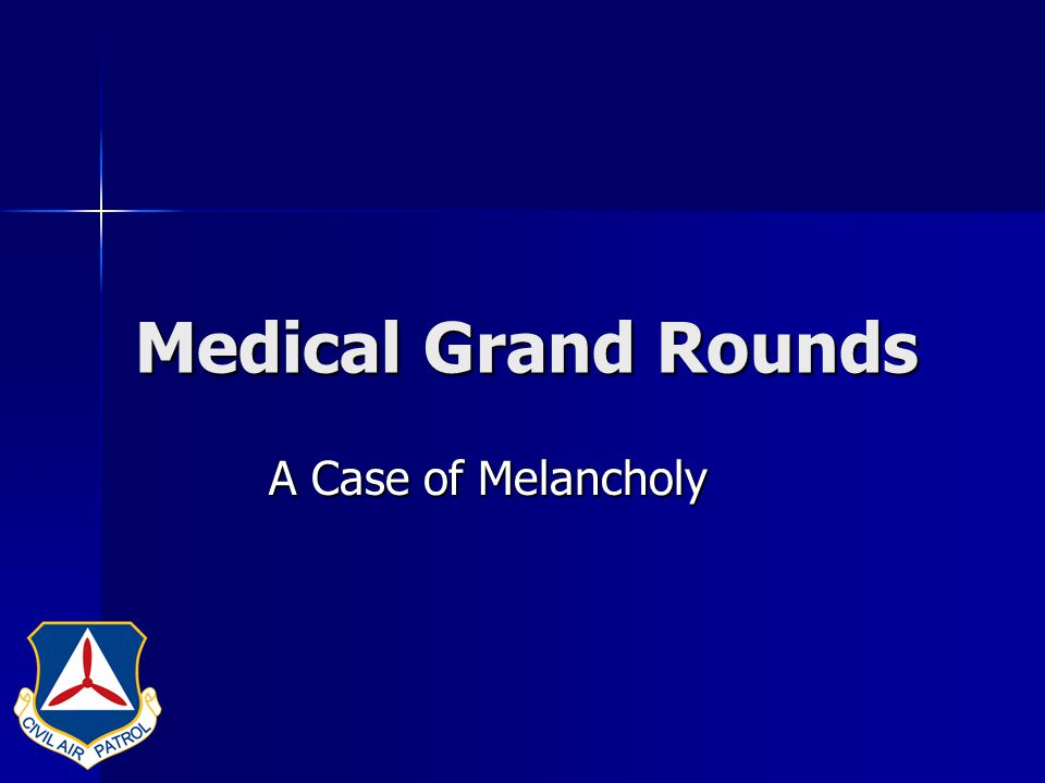 Medical Grand Rounds C.A.P C.A.P 66 year old 66 year old Male Veteran (DOB 12/1/1941) Chief Complaint: Melancholy Chief Complaint: Melancholy