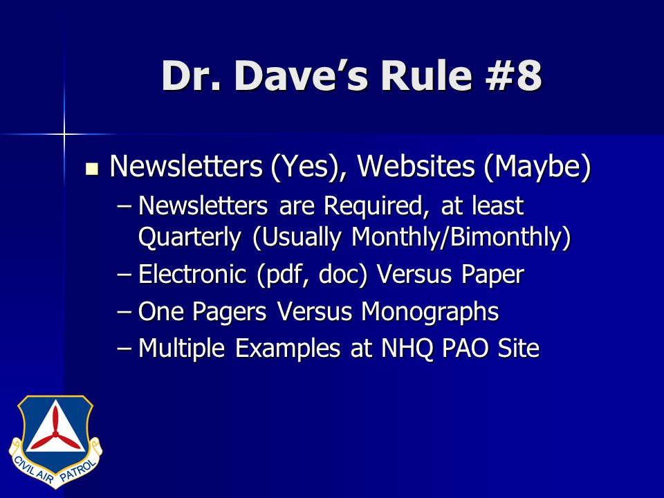 Dr. Dave's Rule #8 Newsletters (Yes), Websites (Maybe) Newsletters (Yes), Websites (Maybe) –Newsletters are Required, at least Quarterly (Usually Mont