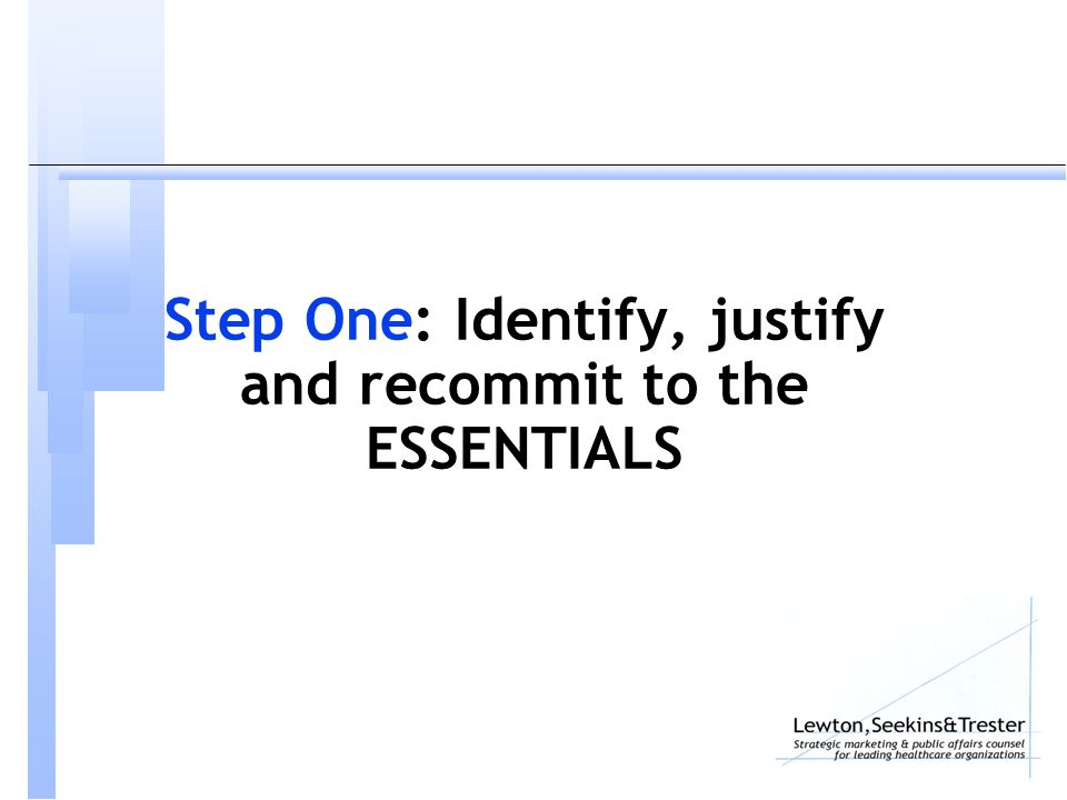 Step One: Identify, justify and recommit to the ESSENTIALS