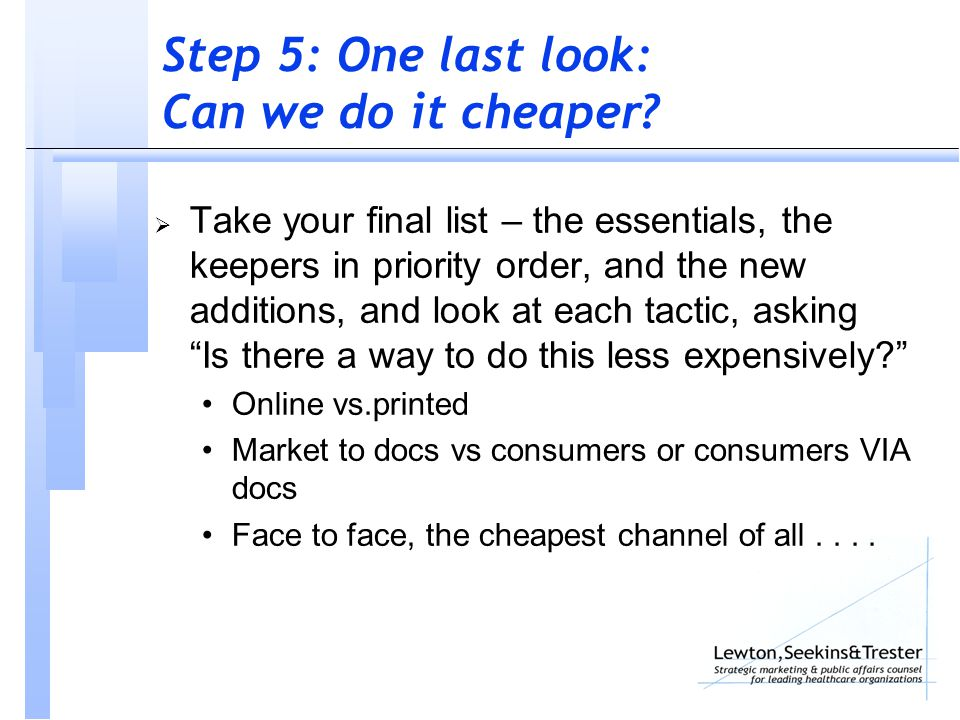 Step 5: One last look: Can we do it cheaper.