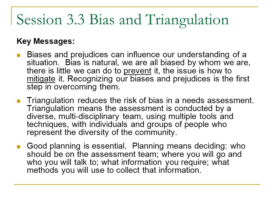 Session 3.3 Bias and Triangulation Key Messages: Biases and prejudices can influence our understanding of a situation.