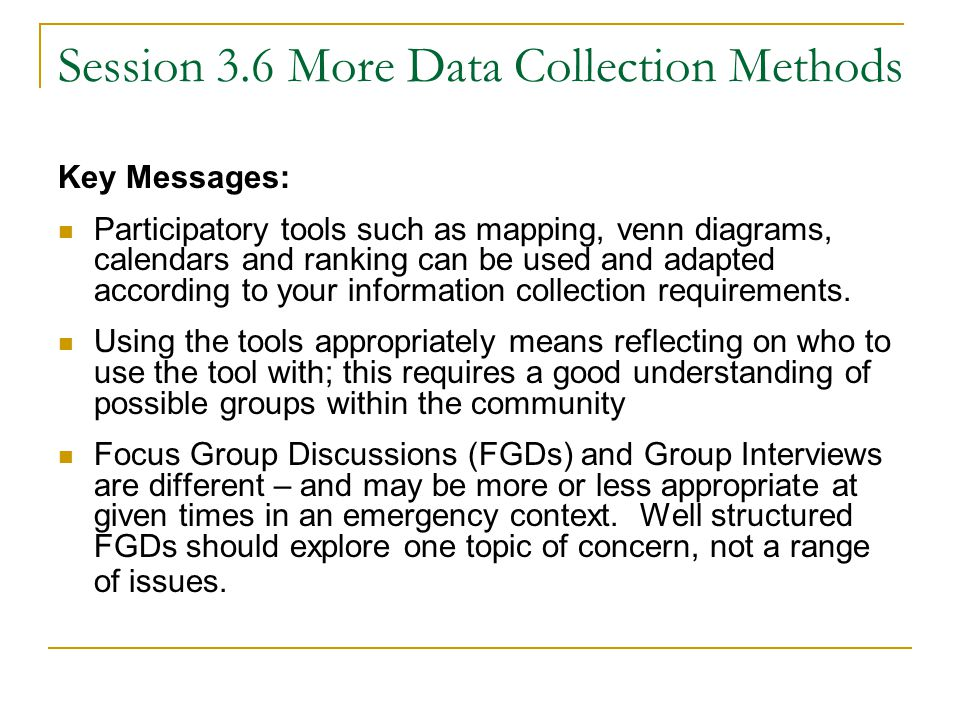 Session 3.6 More Data Collection Methods Key Messages: Participatory tools such as mapping, venn diagrams, calendars and ranking can be used and adapted according to your information collection requirements.