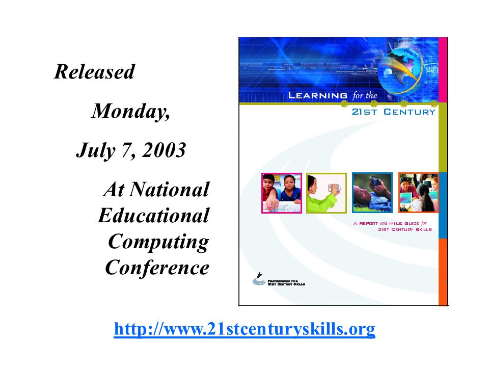 Released Monday, July 7, 2003 At National Educational Computing Conference http://www.21stcenturyskills.org
