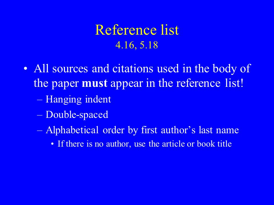 Reference list 4.16, 5.18 All sources and citations used in the body of the paper must appear in the reference list.