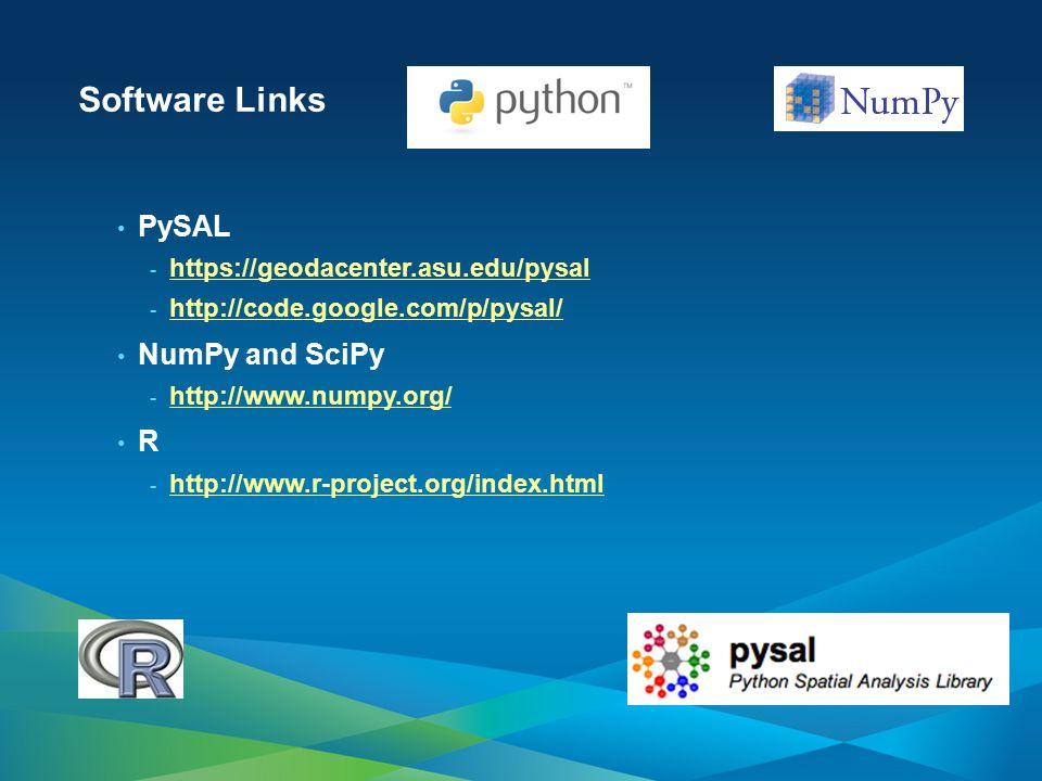 Software Links PySAL - https://geodacenter.asu.edu/pysal https://geodacenter.asu.edu/pysal - http://code.google.com/p/pysal/ http://code.google.com/p/