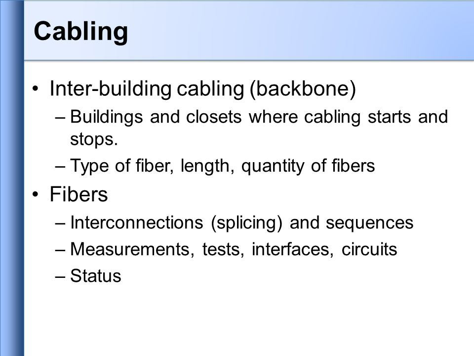 Cabling Inter-building cabling (backbone) –Buildings and closets where cabling starts and stops.