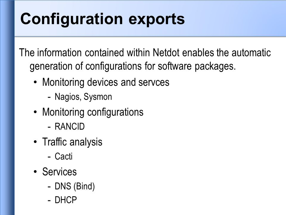 Configuration exports The information contained within Netdot enables the automatic generation of configurations for software packages.