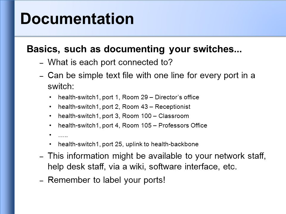 Basics, such as documenting your switches... – What is each port connected to.