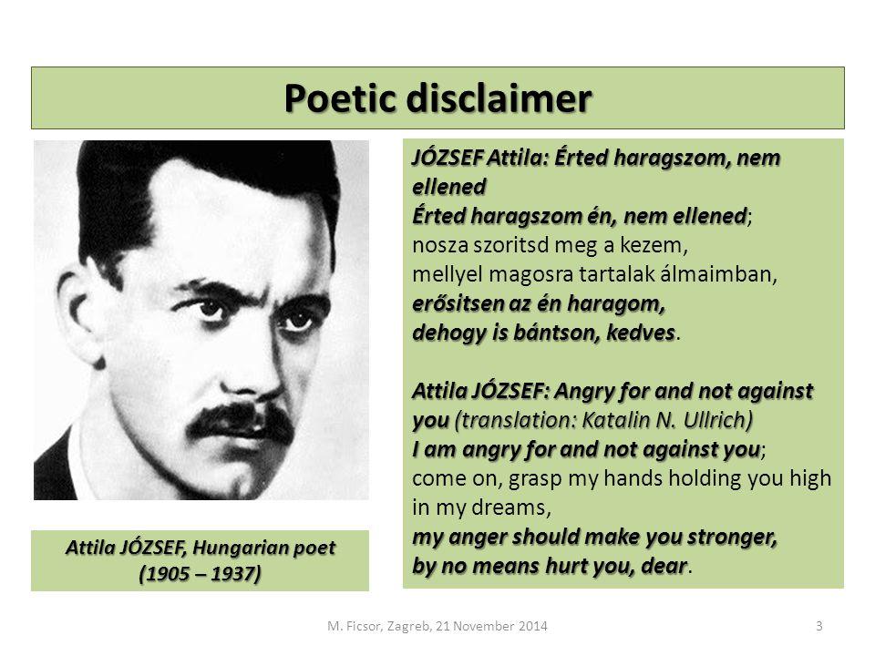 M. Ficsor, Zagreb, 21 November 20143 JÓZSEF Attila: Érted haragszom, nem ellened Érted haragszom én, nem ellened Érted haragszom én, nem ellened; nosz
