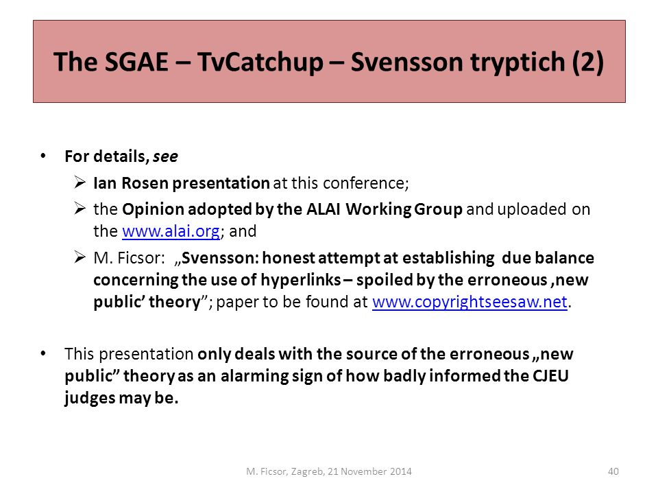 The SGAE – TvCatchup – Svensson tryptich (2) For details, see  Ian Rosen presentation at this conference;  the Opinion adopted by the ALAI Working Group and uploaded on the www.alai.org; andwww.alai.org  M.