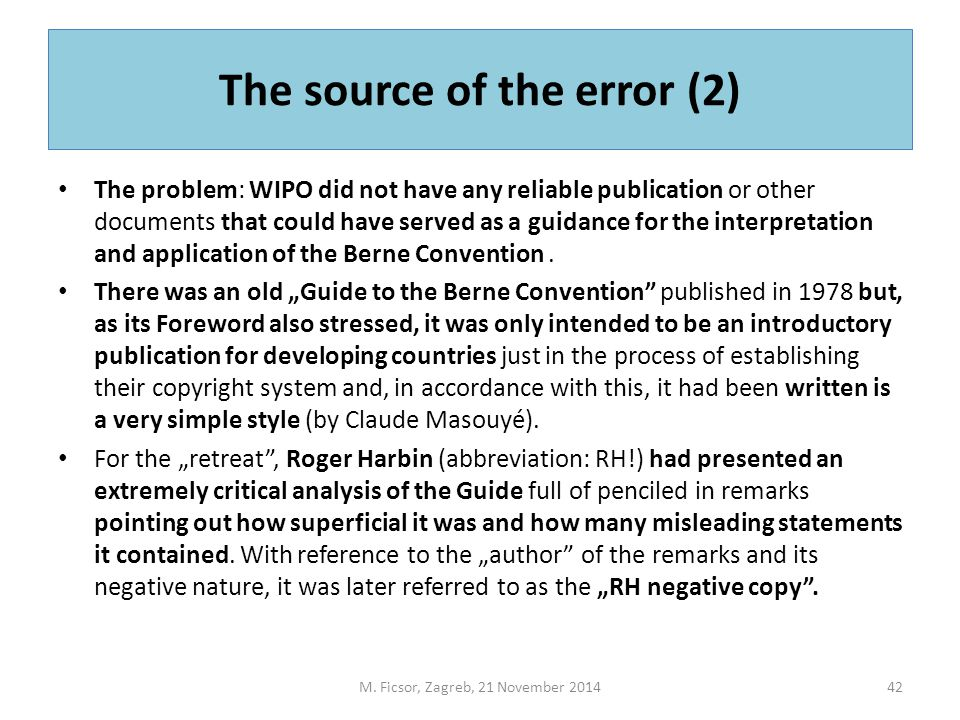 The source of the error (2) The problem: WIPO did not have any reliable publication or other documents that could have served as a guidance for the interpretation and application of the Berne Convention.
