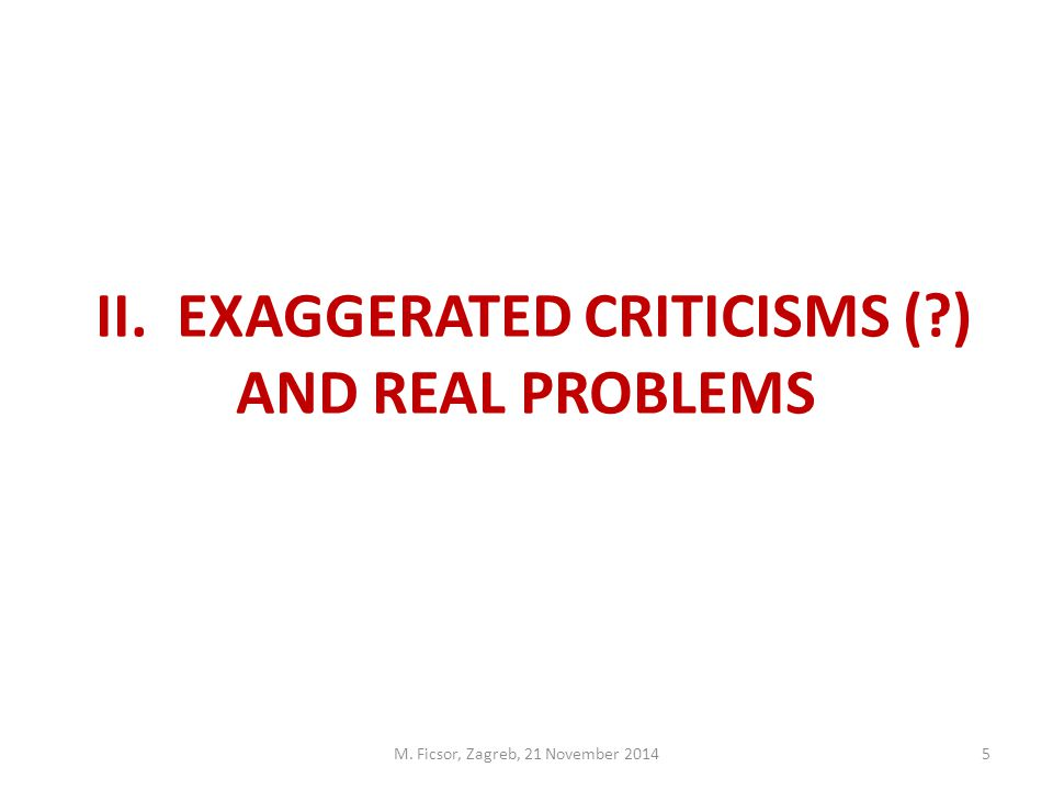 5 II. EXAGGERATED CRITICISMS ( ) AND REAL PROBLEMS