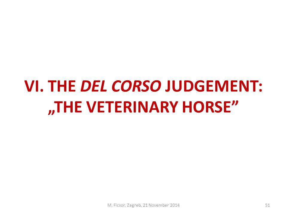 """M. Ficsor, Zagreb, 21 November 201451 VI. THE DEL CORSO JUDGEMENT: """"THE VETERINARY HORSE"""