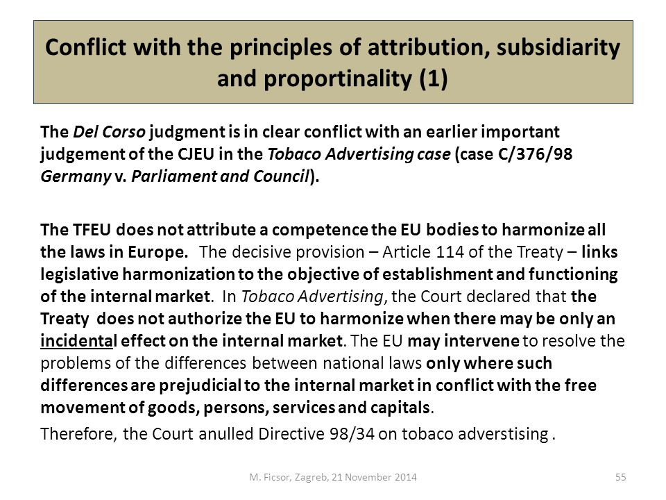 Conflict with the principles of attribution, subsidiarity and proportinality (1) The Del Corso judgment is in clear conflict with an earlier important judgement of the CJEU in the Tobaco Advertising case (case C/376/98 Germany v.