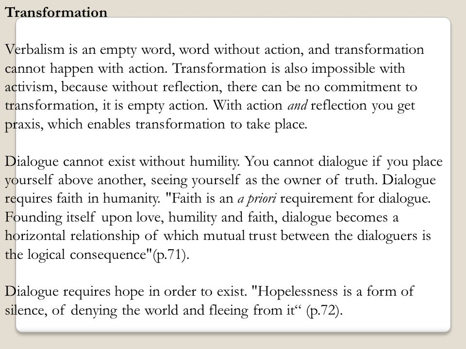 Transformation Verbalism is an empty word, word without action, and transformation cannot happen with action. Transformation is also impossible with a