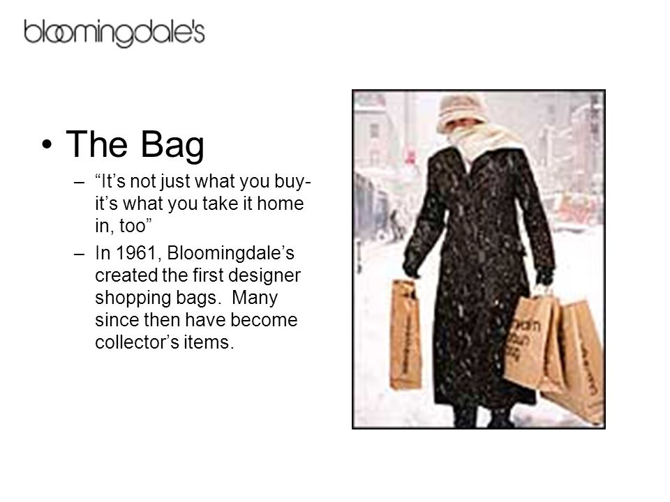 The Bag – It's not just what you buy- it's what you take it home in, too –In 1961, Bloomingdale's created the first designer shopping bags.