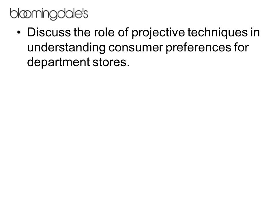 Discuss the role of projective techniques in understanding consumer preferences for department stores.