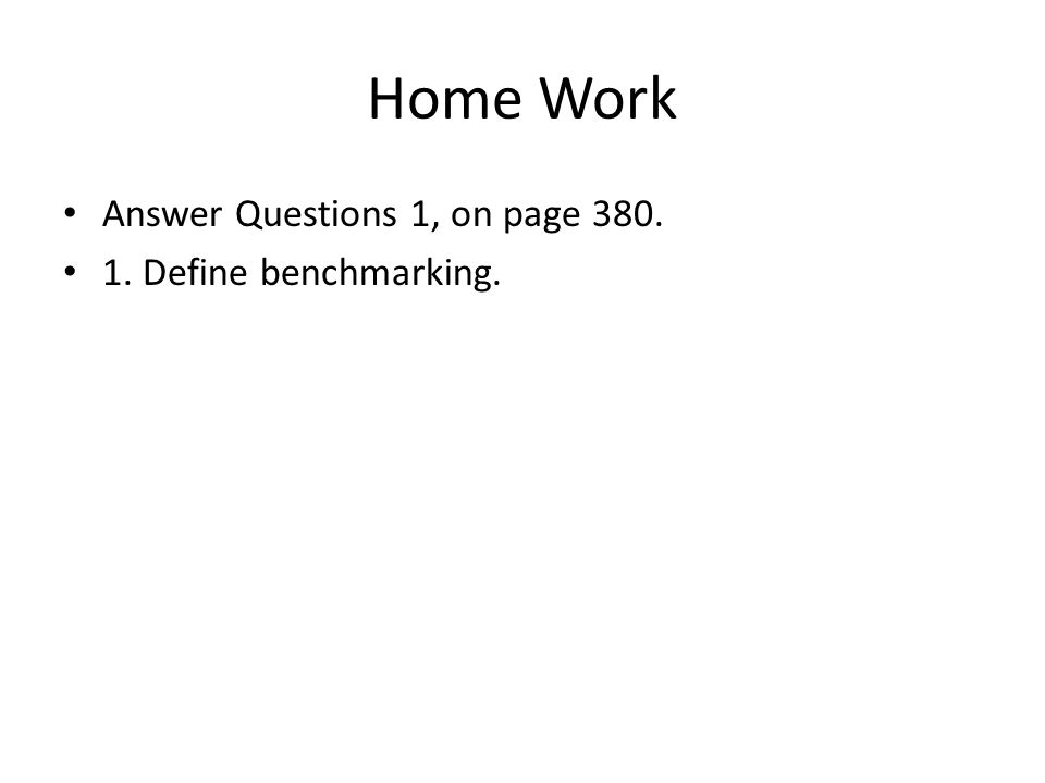 Home Work Answer Questions 1, on page 380. 1. Define benchmarking.